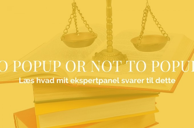 To pop-up or not to pop-up? Læs hvad mit ekspertpanel svarede